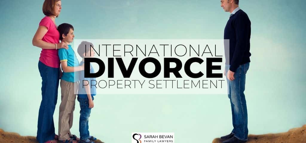 International Divorce Property Settlement Lawyer Parramatta Sydney