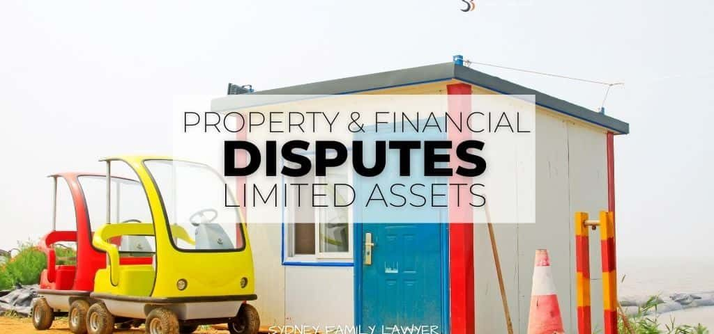 Property Financial Disputes Limited Assets family lawyer sydney