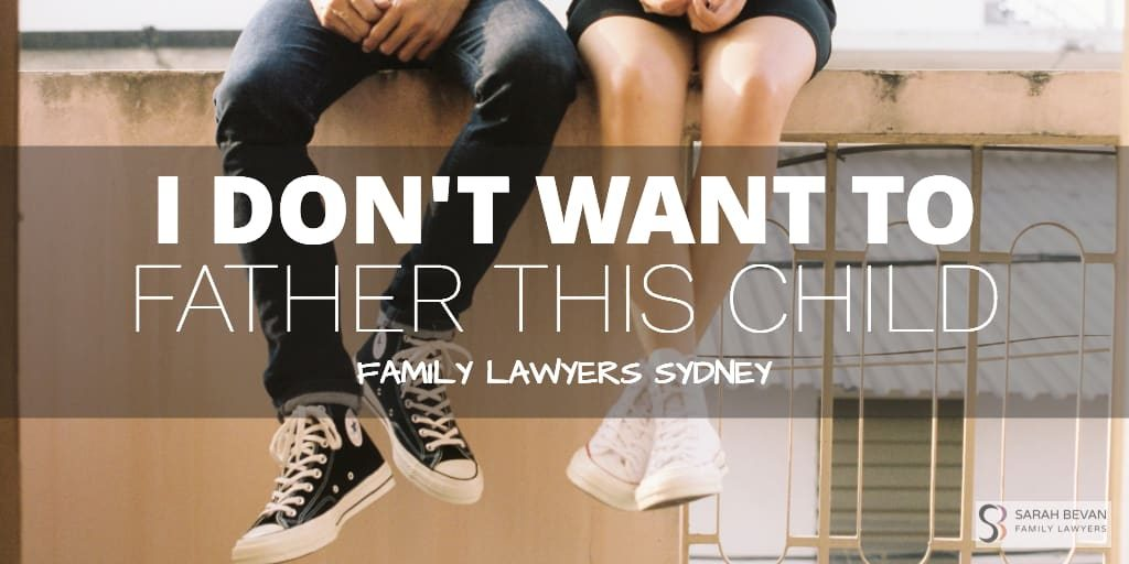 i dont want to be a father what are my rights lawyer sydney