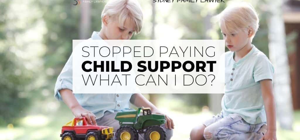 stopped paying child support family lawyer sydney