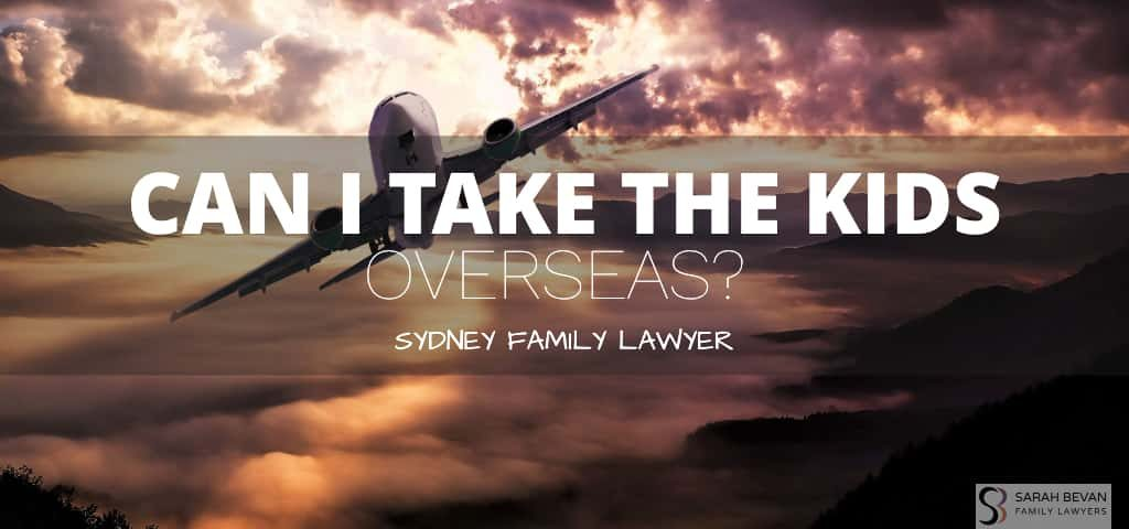 can i take the kids oversea family lawyer sydney