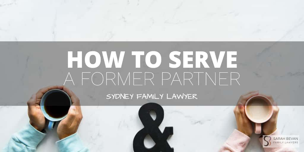 how do i serve my former partner divorce lawyer sydney