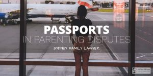 Passport Parenting Dispute Family Lawyer SYdney