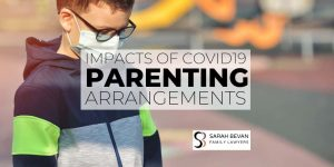 Impacts of covid19 parenting arrangements family lawyers parramatta