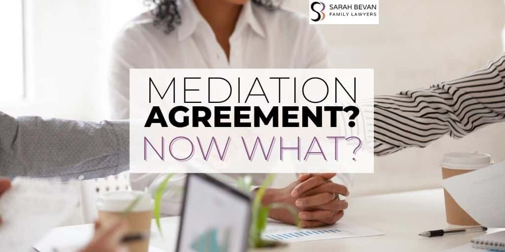Mediation Agreement now what family lawyer sydney