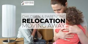 Children relocation moving away parent family lawyer sydney