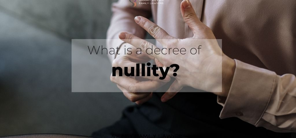 What is a decree of nullity? Sydney & Parramatta Family Lawyers - Sarah Bevan