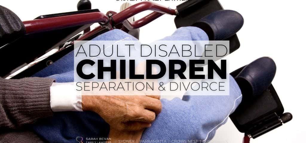 Disabled Adult Children Divorce Lawyer Sydney